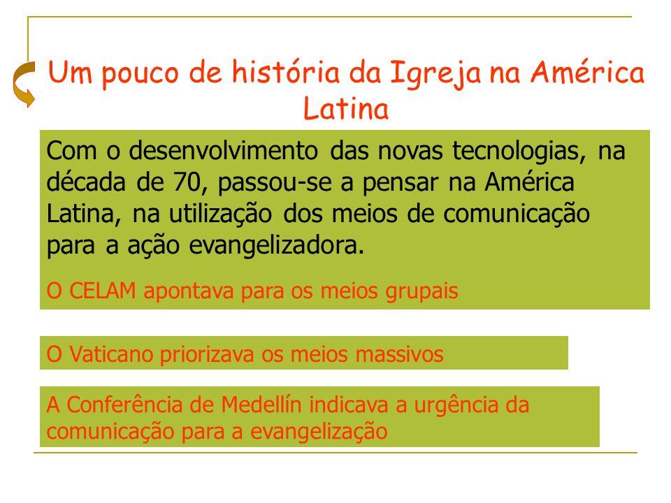 Um pouco de história da Igreja na América Latina Com o desenvolvimento das novas tecnologias, na década de 70, passou-se a pensar na América Latina, n