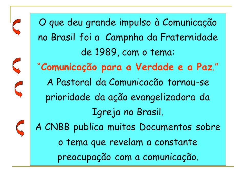 O que deu grande impulso à Comunicação no Brasil foi a Campnha da Fraternidade de 1989, com o tema:Comunicação para a Verdade e a Paz. A Pastoral da C