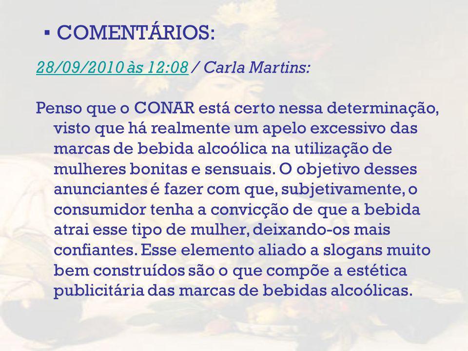 COMENTÁRIOS: 28/09/2010 às 12:0828/09/2010 às 12:08 / Carla Martins: Penso que o CONAR está certo nessa determinação, visto que há realmente um apelo