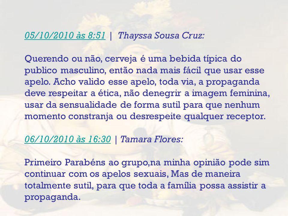 05/10/2010 às 8:5105/10/2010 às 8:51 | Thayssa Sousa Cruz: Querendo ou não, cerveja é uma bebida típica do publico masculino, então nada mais fácil qu