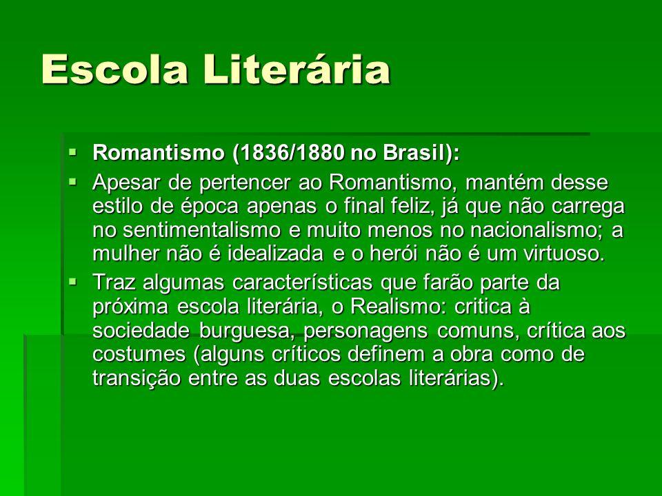 Escola Literária Romantismo (1836/1880 no Brasil): Romantismo (1836/1880 no Brasil): Apesar de pertencer ao Romantismo, mantém desse estilo de época a