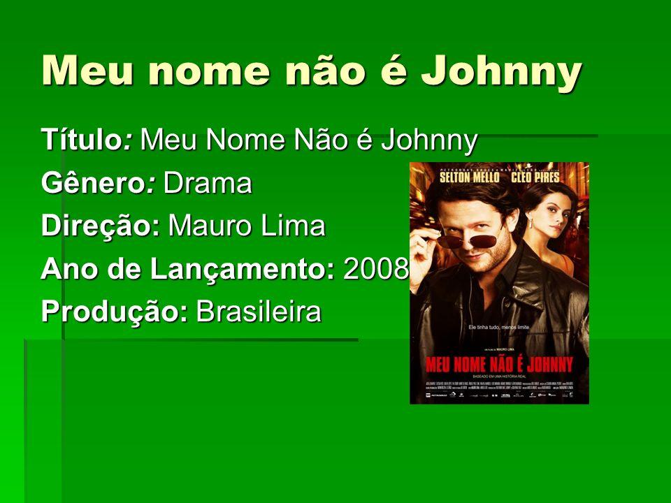 Meu nome não é Johnny Título: Meu Nome Não é Johnny Gênero: Drama Direção: Mauro Lima Ano de Lançamento: 2008 Produção: Brasileira