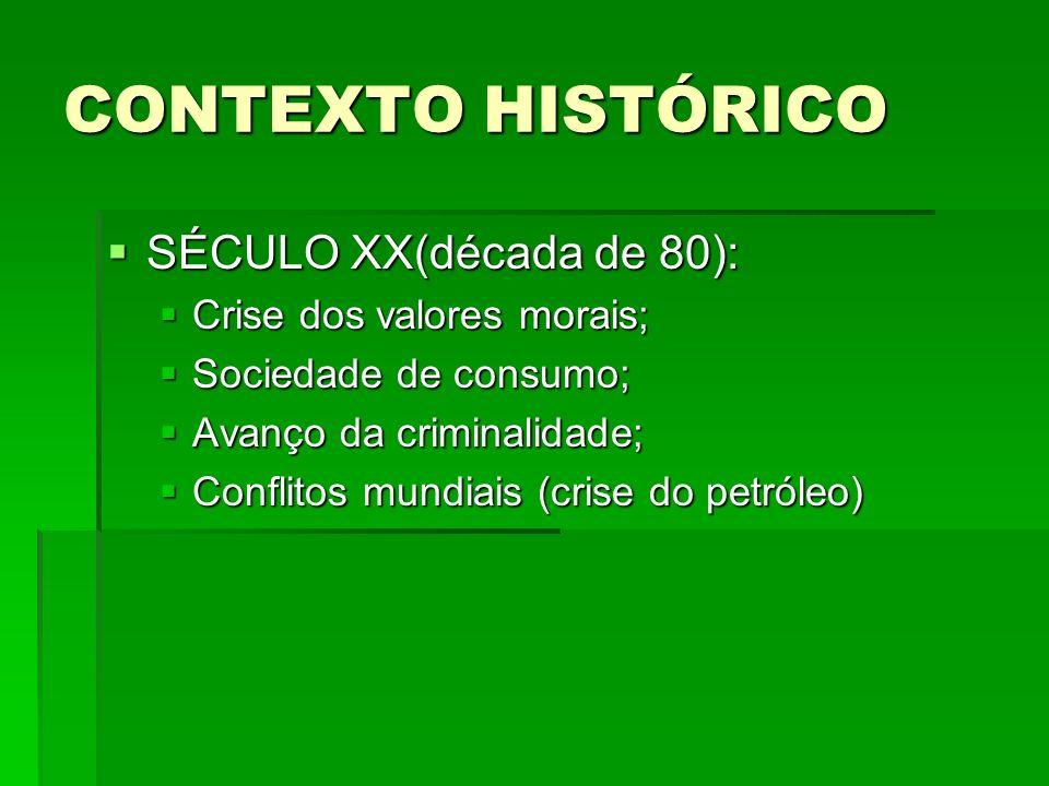 CONTEXTO HISTÓRICO SÉCULO XX(década de 80): SÉCULO XX(década de 80): Crise dos valores morais; Crise dos valores morais; Sociedade de consumo; Socieda