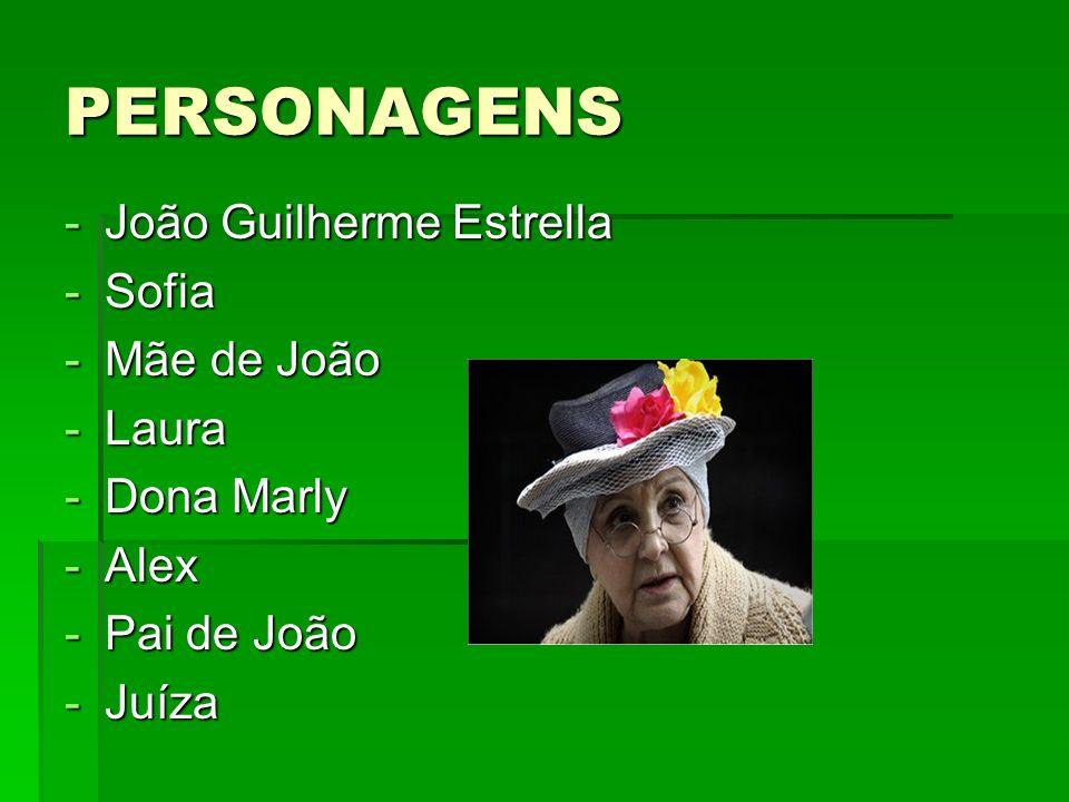 PERSONAGENS -João Guilherme Estrella -Sofia -Mãe de João -Laura -Dona Marly -Alex -Pai de João -Juíza
