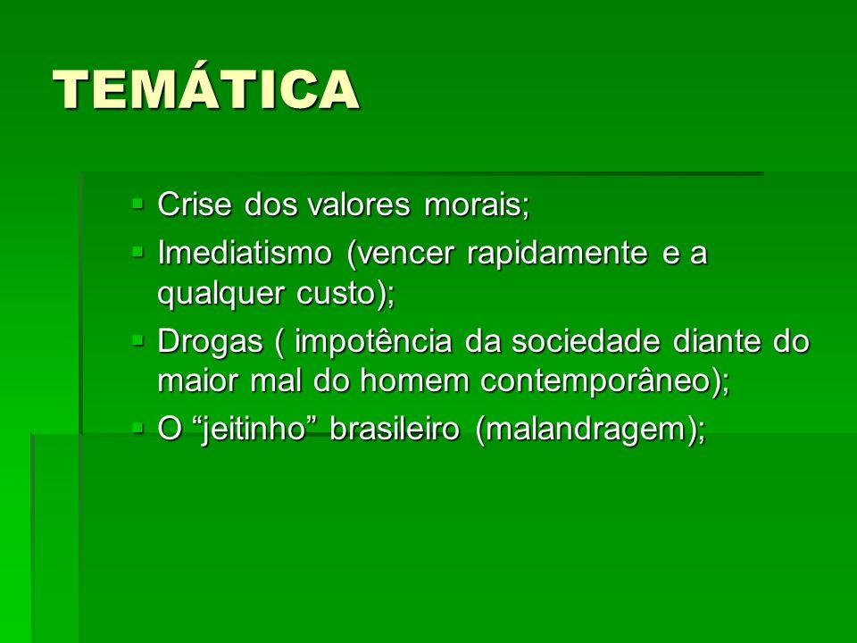 TEMÁTICA Crise dos valores morais; Crise dos valores morais; Imediatismo (vencer rapidamente e a qualquer custo); Imediatismo (vencer rapidamente e a