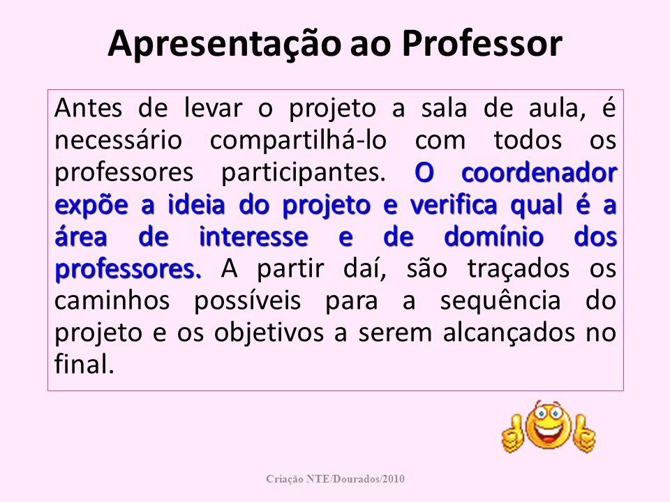 Apresentação ao Professor O coordenador expõe a ideia do projeto e verifica qual é a área de interesse e de domínio dos professores. Antes de levar o