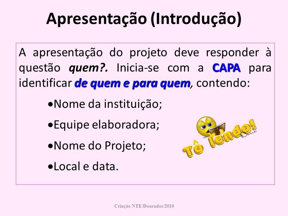 Apresentação (Introdução) CAPA de quem e para quem A apresentação do projeto deve responder à questão quem?. Inicia-se com a CAPA para identificar de