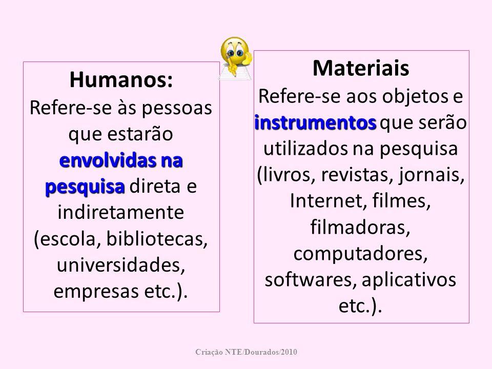 envolvidas na pesquisa Humanos: Refere-se às pessoas que estarão envolvidas na pesquisa direta e indiretamente (escola, bibliotecas, universidades, em