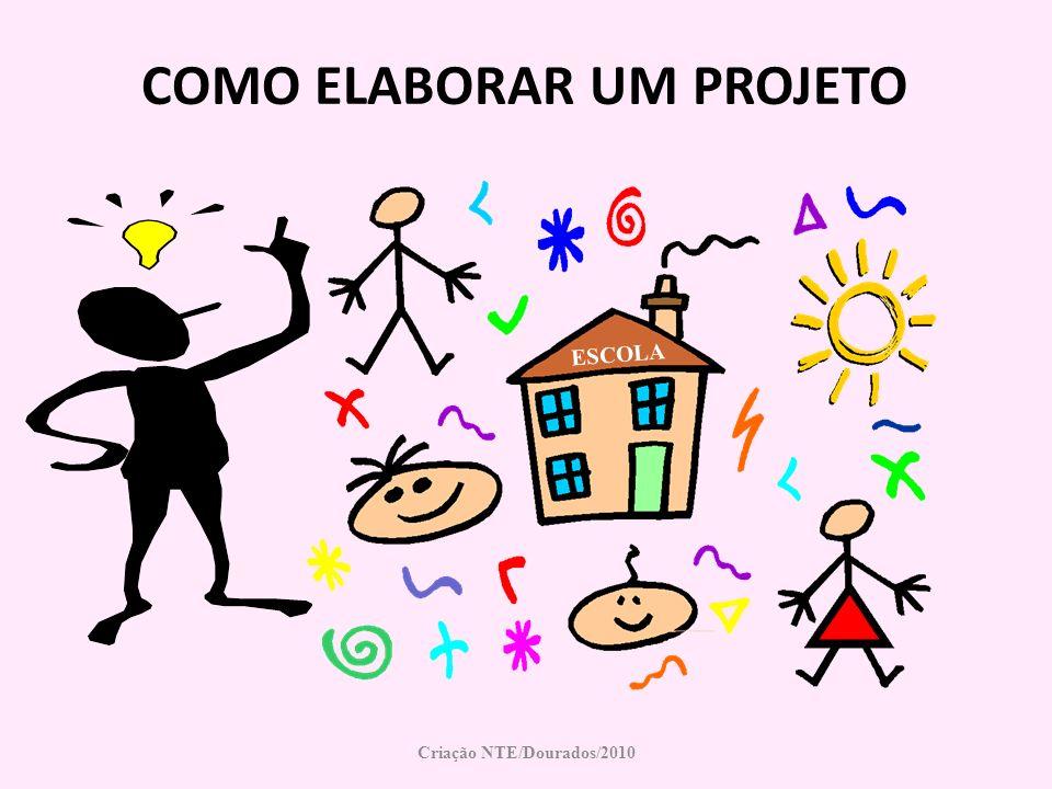 COMO ELABORAR UM PROJETO Criação NTE/Dourados/2010 ESCOLA