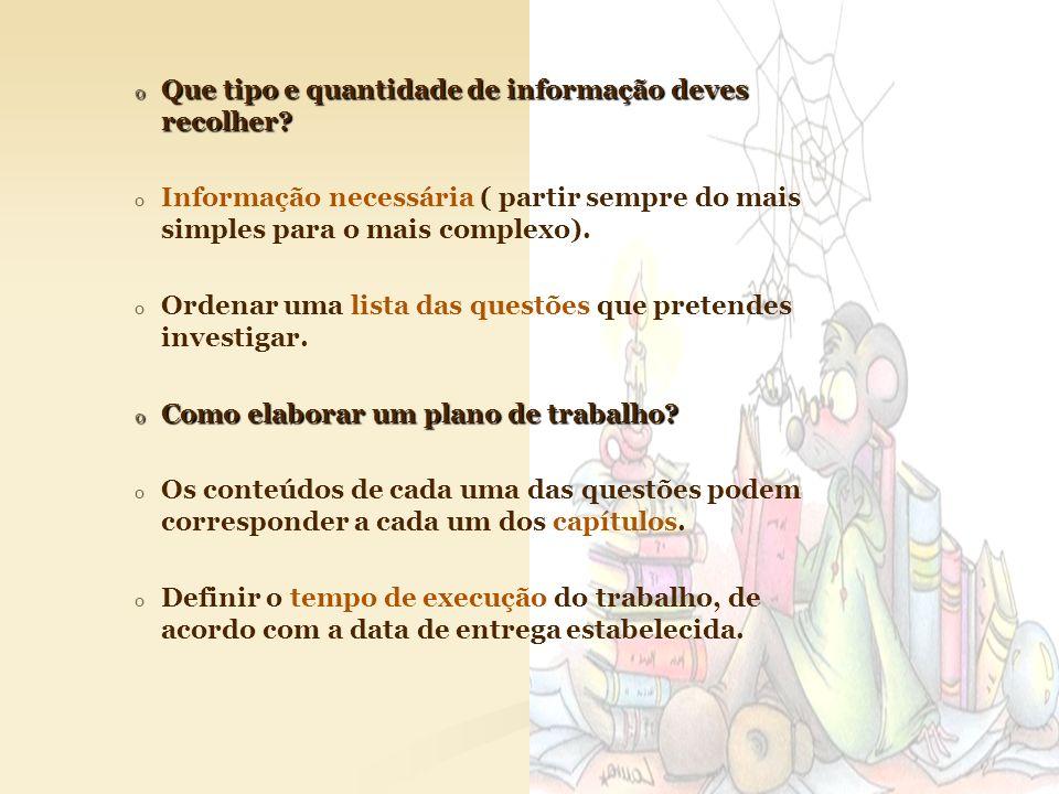 o Que tipo e quantidade de informação deves recolher? o o Informação necessária ( partir sempre do mais simples para o mais complexo). o o Ordenar uma
