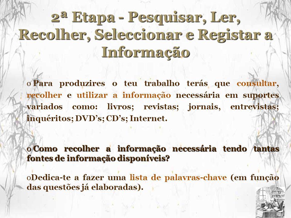 2ª Etapa - Pesquisar, Ler, Recolher, Seleccionar e Registar a Informação o Para produzires o teu trabalho terás que consultar, recolher e utilizar a i