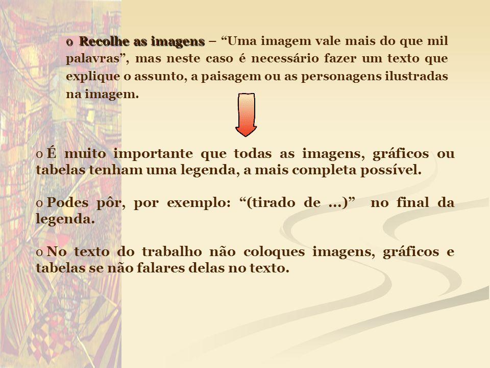 o Recolhe as imagens o Recolhe as imagens – Uma imagem vale mais do que mil palavras, mas neste caso é necessário fazer um texto que explique o assunt