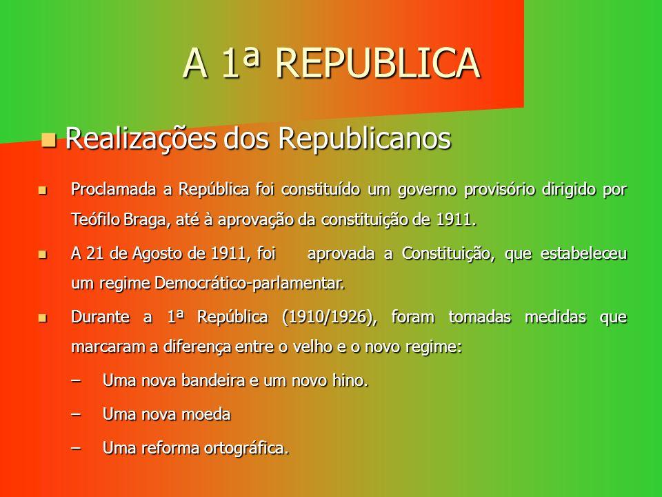 A 1ª REPUBLICA Realizações dos Republicanos Realizações dos Republicanos Proclamada a República foi constituído um governo provisório dirigido por Teó