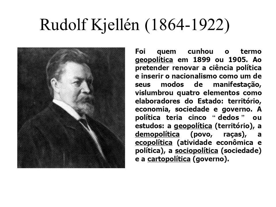 Rudolf Kjellén (1864-1922) Foi quem cunhou o termo geopolítica em 1899 ou 1905. Ao pretender renovar a ciência política e inserir o nacionalismo como