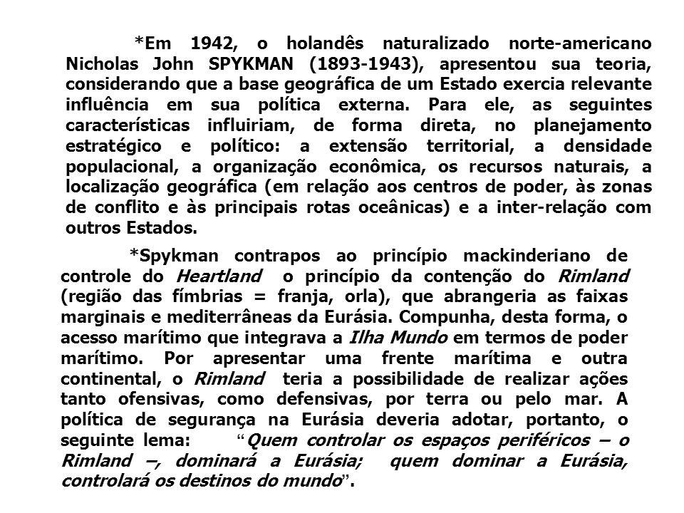 *Em 1942, o holandês naturalizado norte-americano Nicholas John SPYKMAN (1893-1943), apresentou sua teoria, considerando que a base geográfica de um E