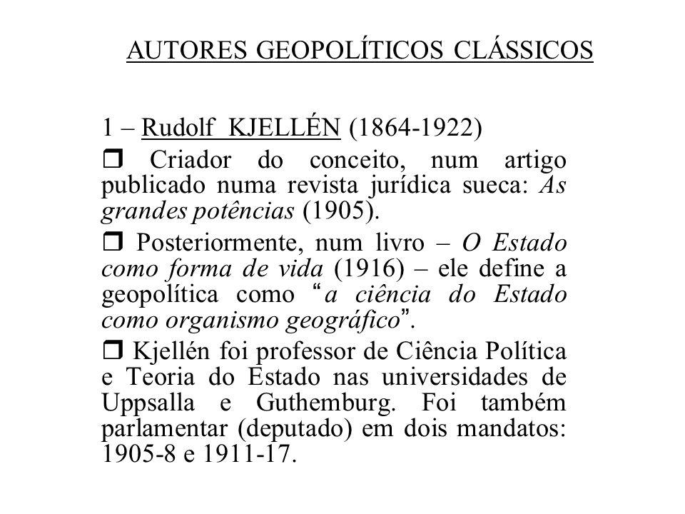 AUTORES GEOPOLÍTICOS CLÁSSICOS 1 – Rudolf KJELLÉN (1864-1922) Criador do conceito, num artigo publicado numa revista jurídica sueca: As grandes potênc