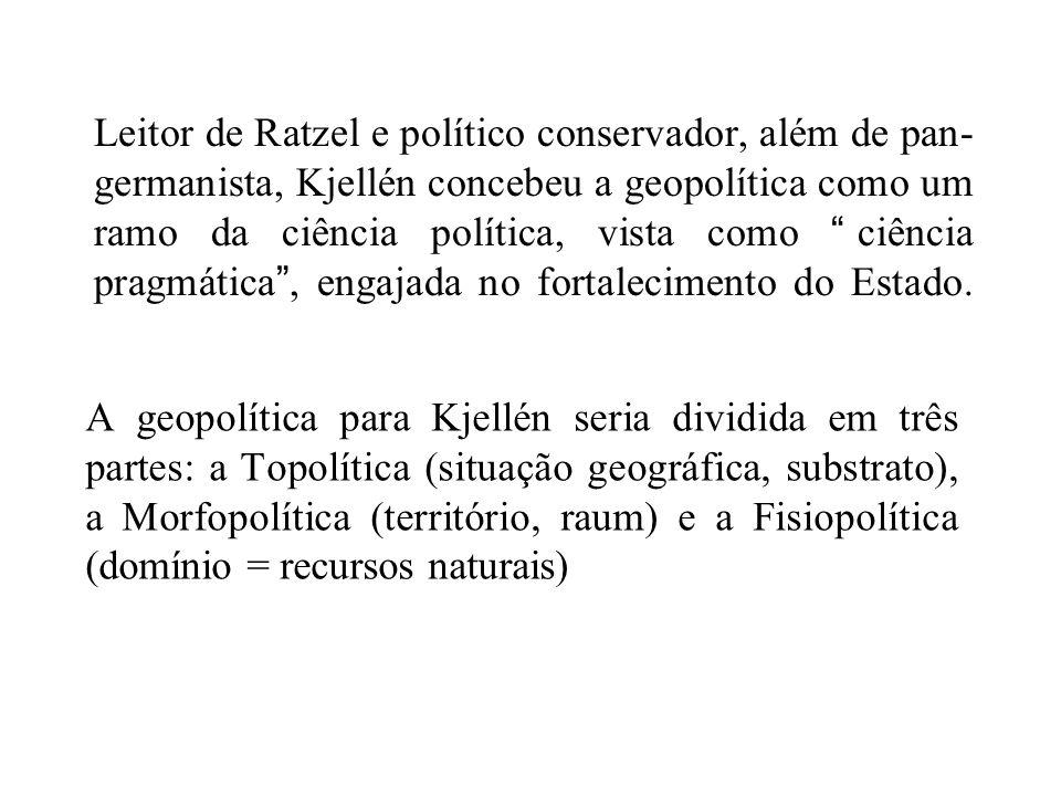 Leitor de Ratzel e político conservador, além de pan- germanista, Kjellén concebeu a geopolítica como um ramo da ciência política, vista como ciência