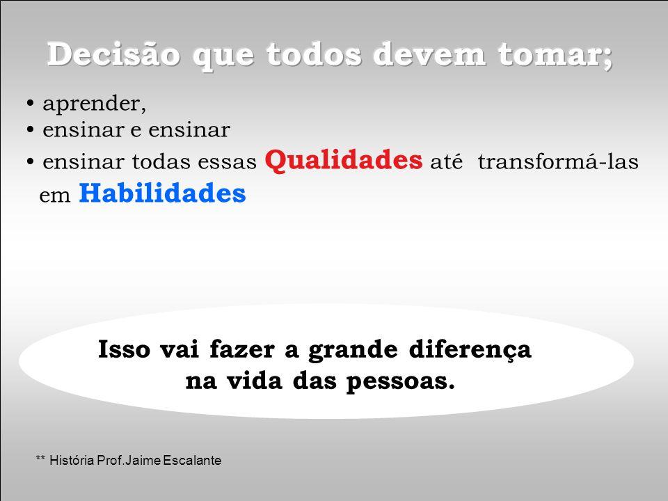 Isso vai fazer a grande diferença na vida das pessoas. ** História Prof.Jaime Escalante