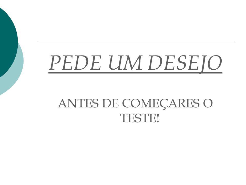 PEDE UM DESEJO ANTES DE COMEÇARES O TESTE!