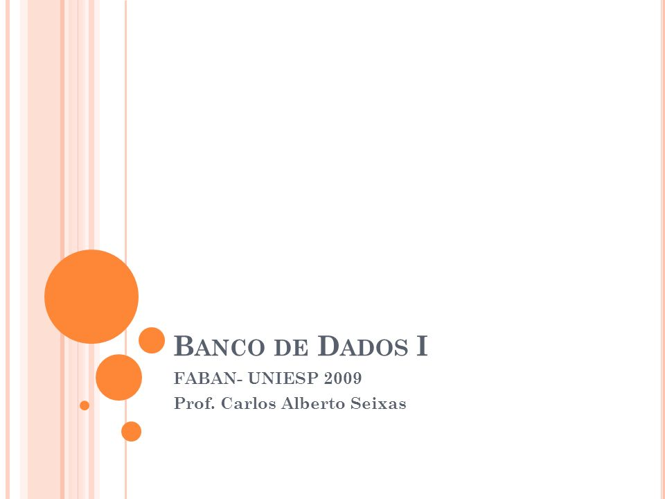 B ANCO DE D ADOS I FABAN- UNIESP 2009 Prof. Carlos Alberto Seixas