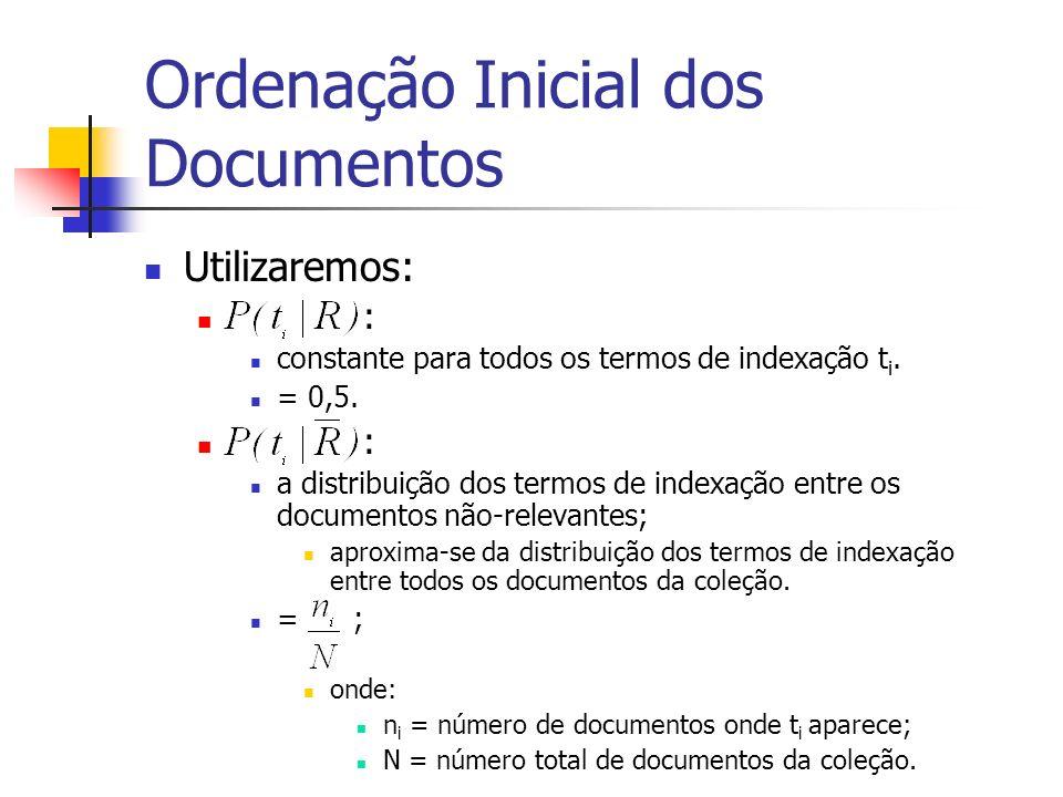 Ordenação Inicial dos Documentos Utilizaremos: : constante para todos os termos de indexação t i. = 0,5. : a distribuição dos termos de indexação entr