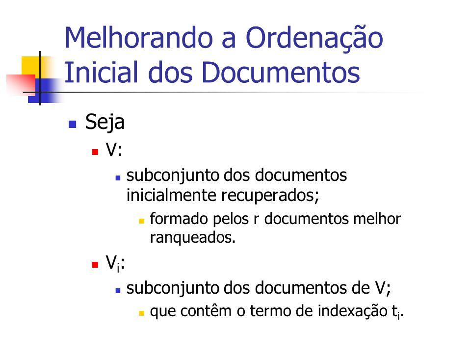 Melhorando a Ordenação Inicial dos Documentos Seja V: subconjunto dos documentos inicialmente recuperados; formado pelos r documentos melhor ranqueado