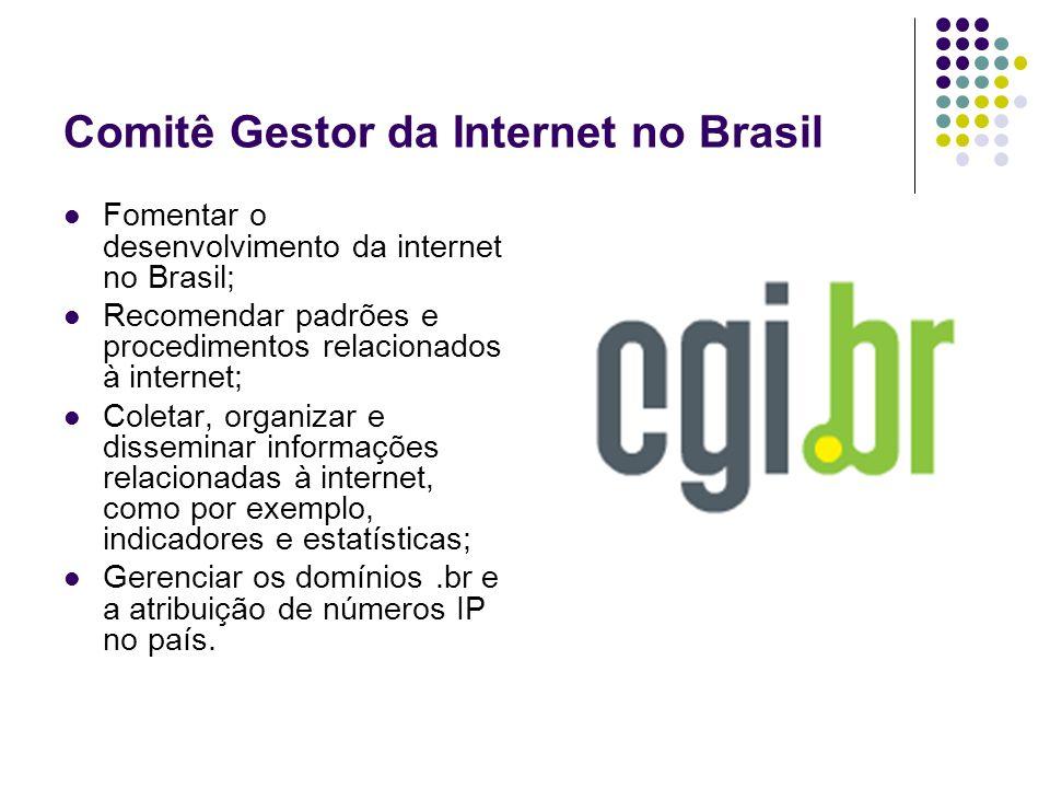 Comitê Gestor da Internet no Brasil Fomentar o desenvolvimento da internet no Brasil; Recomendar padrões e procedimentos relacionados à internet; Cole