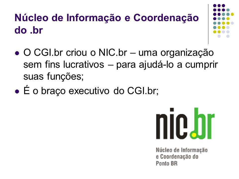 Núcleo de Informação e Coordenação do.br O CGI.br criou o NIC.br – uma organização sem fins lucrativos – para ajudá-lo a cumprir suas funções; É o bra