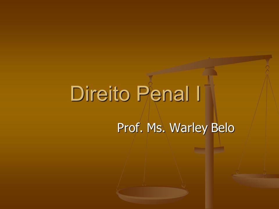Direito Penal I Prof. Ms. Warley Belo