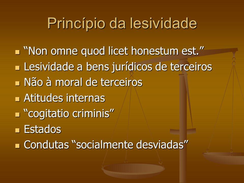 Princípio da lesividade Non omne quod licet honestum est. Non omne quod licet honestum est. Lesividade a bens jurídicos de terceiros Lesividade a bens