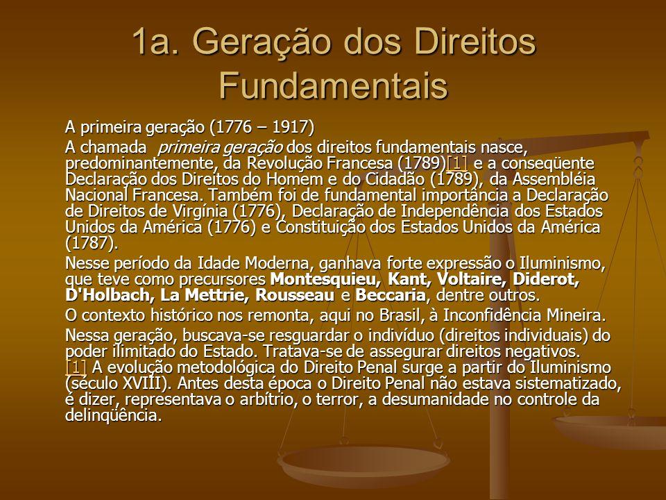 1a. Geração dos Direitos Fundamentais A primeira geração (1776 – 1917) A chamada primeira geração dos direitos fundamentais nasce, predominantemente,