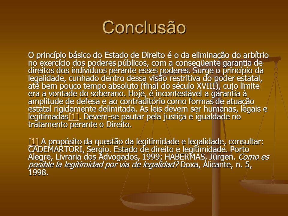 Conclusão O princípio básico do Estado de Direito é o da eliminação do arbítrio no exercício dos poderes públicos, com a conseqüente garantia de direi
