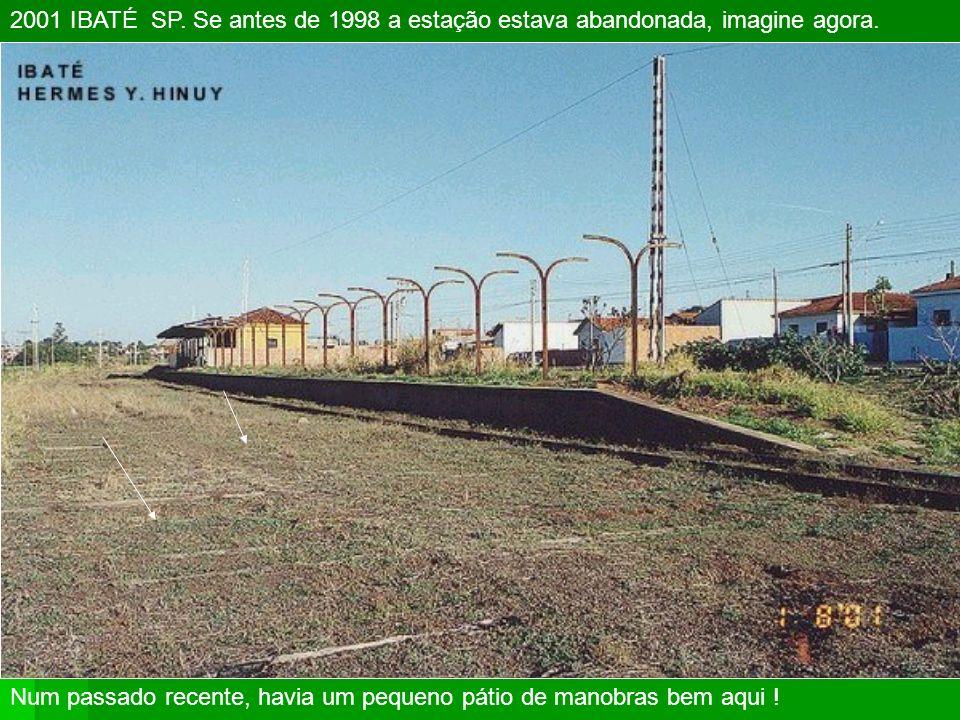 2001 IBATÉ SP.Se antes de 1998 a estação estava abandonada, imagine agora.
