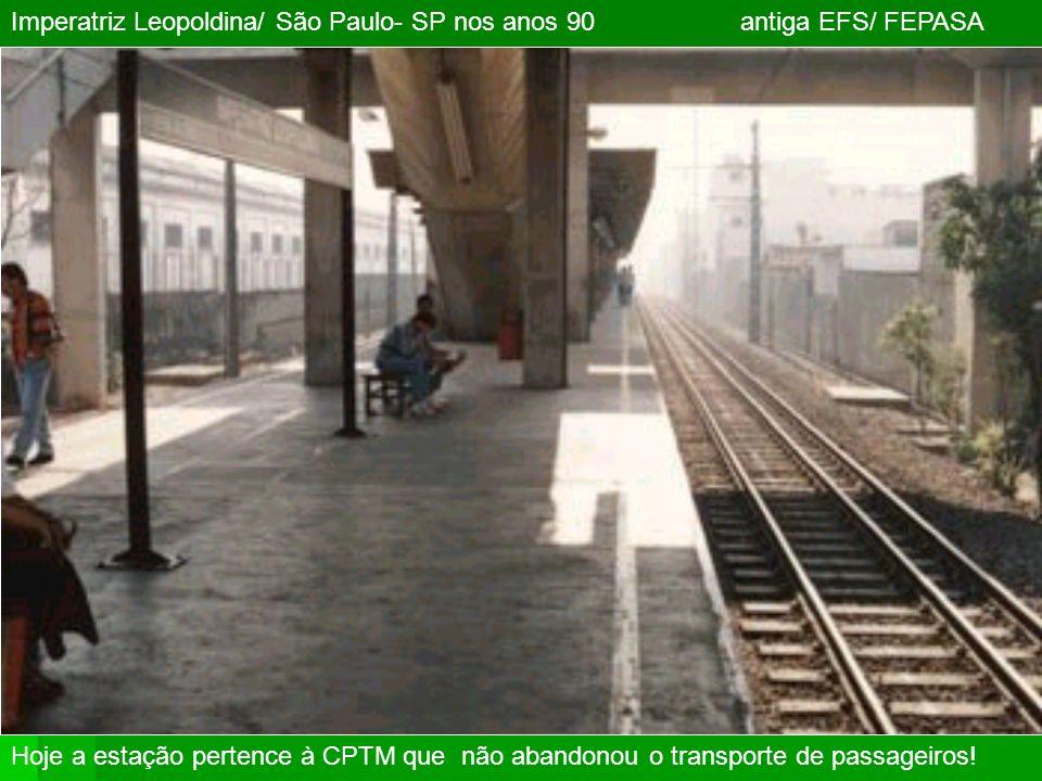 Imperatriz Leopoldina/ São Paulo- SP nos anos 90 antiga EFS/ FEPASA Hoje a estação pertence à CPTM que não abandonou o transporte de passageiros!