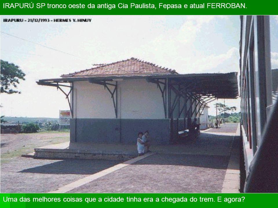 IRAPURÚ SP tronco oeste da antiga Cia Paulista, Fepasa e atual FERROBAN.