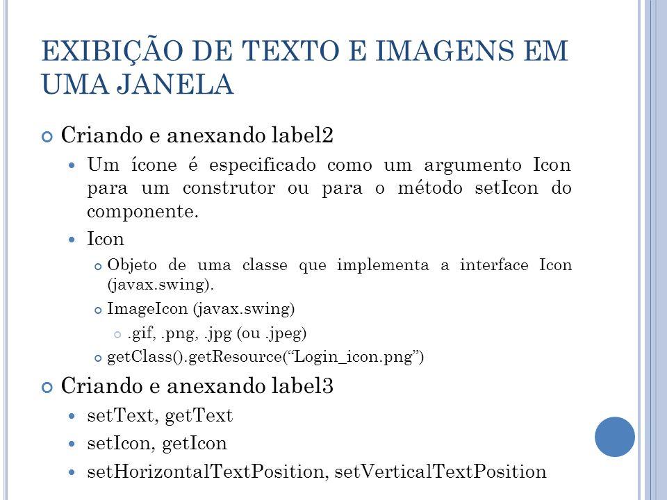 EXIBIÇÃO DE TEXTO E IMAGENS EM UMA JANELA Criando e anexando label2 Um ícone é especificado como um argumento Icon para um construtor ou para o método