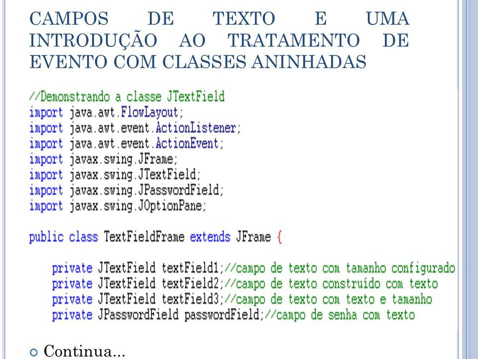 CAMPOS DE TEXTO E UMA INTRODUÇÃO AO TRATAMENTO DE EVENTO COM CLASSES ANINHADAS Continua...