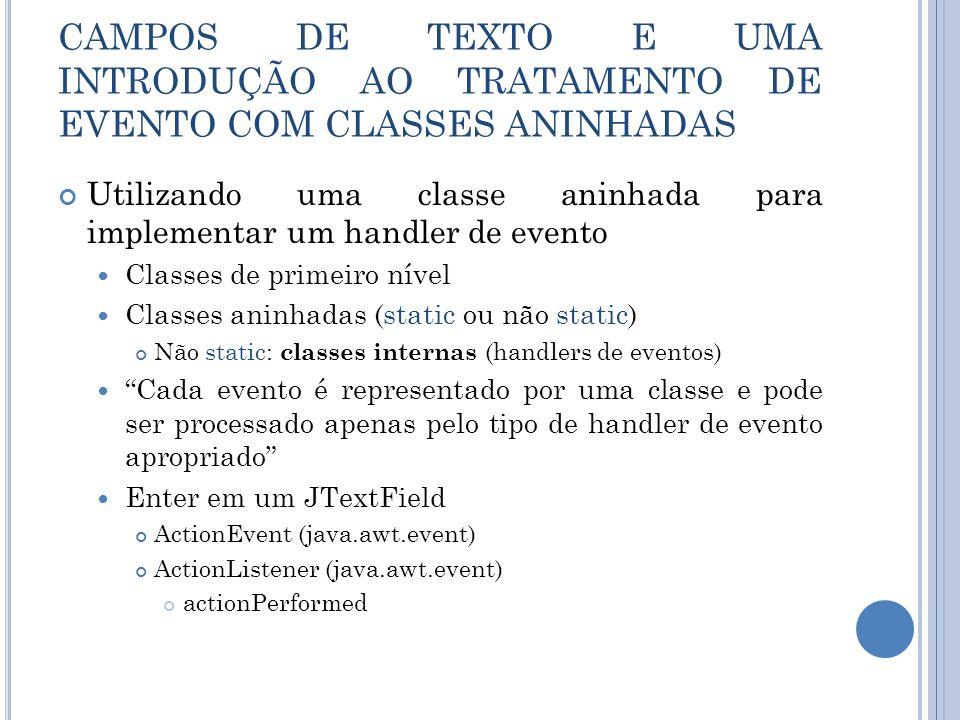 CAMPOS DE TEXTO E UMA INTRODUÇÃO AO TRATAMENTO DE EVENTO COM CLASSES ANINHADAS Utilizando uma classe aninhada para implementar um handler de evento Cl