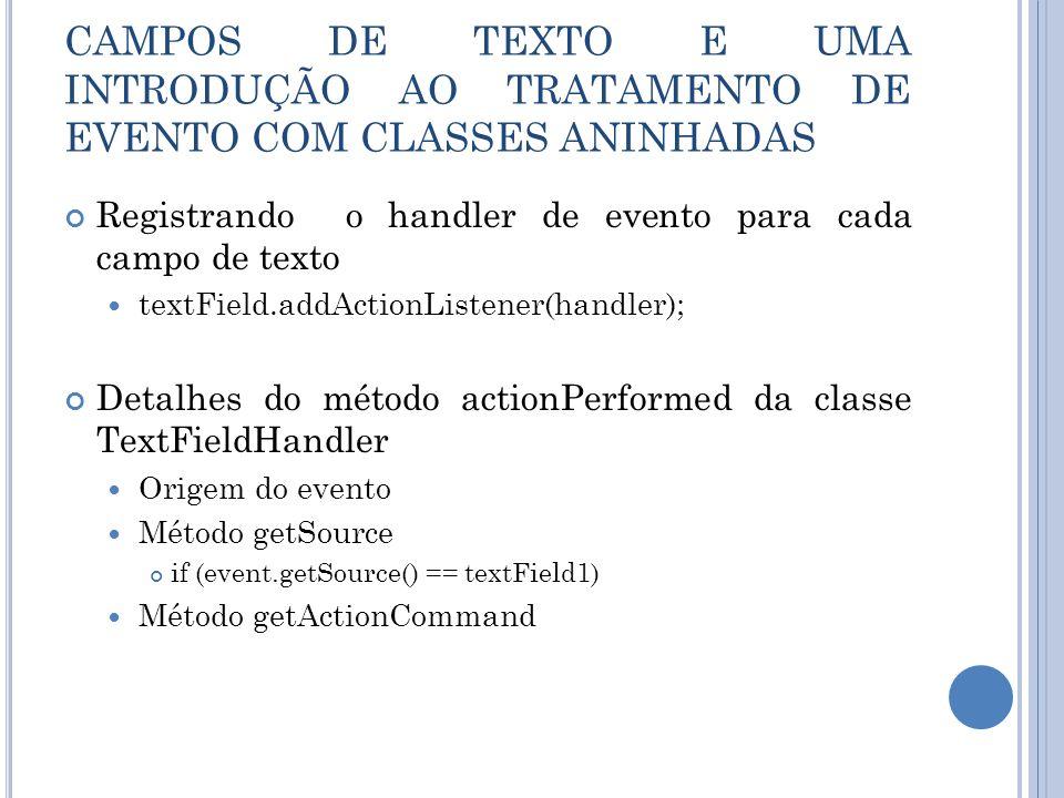 CAMPOS DE TEXTO E UMA INTRODUÇÃO AO TRATAMENTO DE EVENTO COM CLASSES ANINHADAS Registrando o handler de evento para cada campo de texto textField.addA