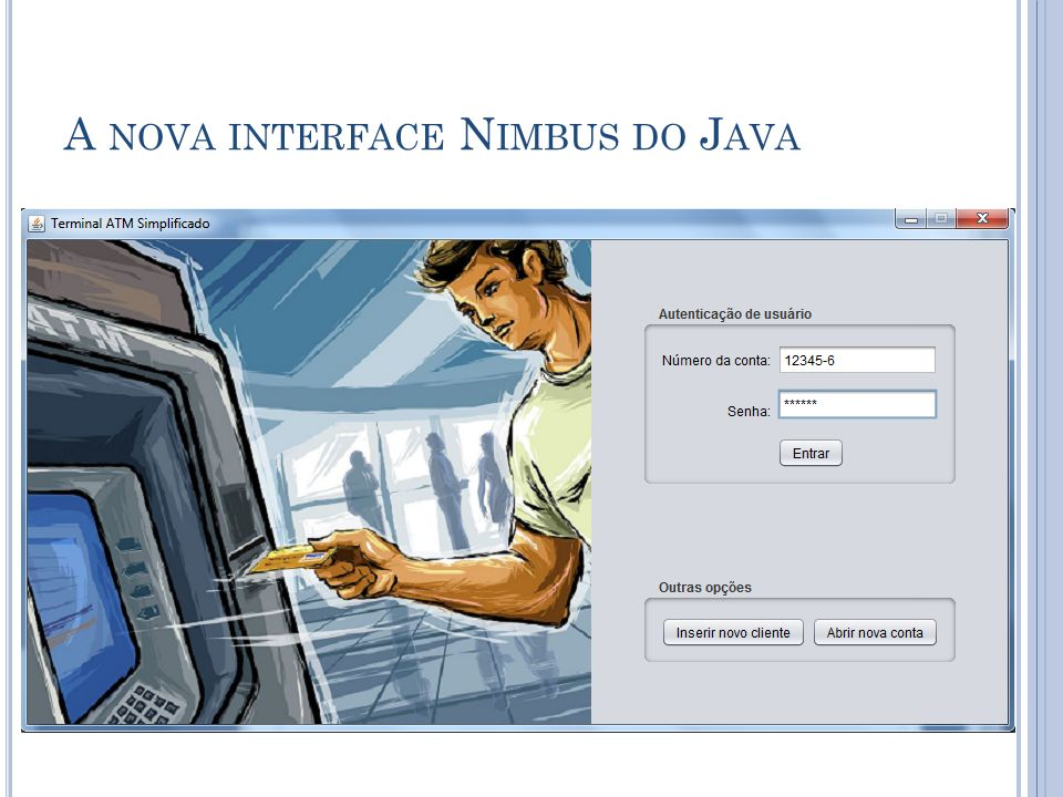 A NOVA INTERFACE N IMBUS DO J AVA