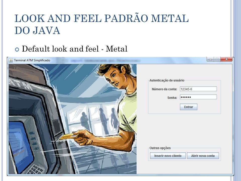 LOOK AND FEEL PADRÃO METAL DO JAVA Default look and feel - Metal