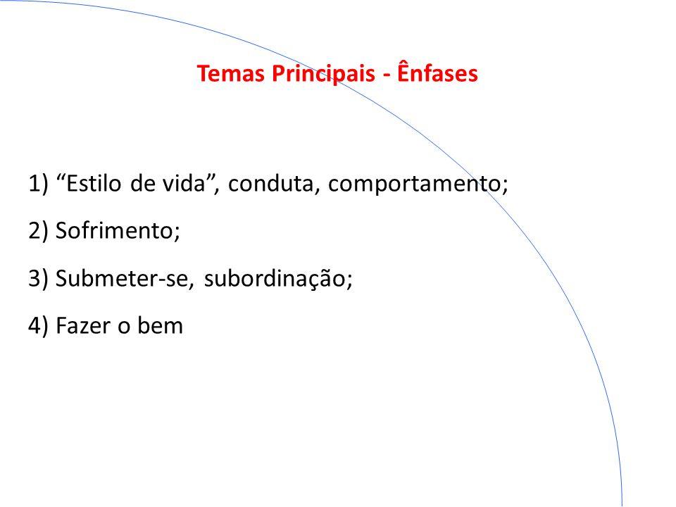 Temas Principais - Ênfases 1)1) Estilo de vida, conduta, comportamento; 2)2) Sofrimento; 3)3) Submeter-se, subordinação; 4)4) Fazer o bem