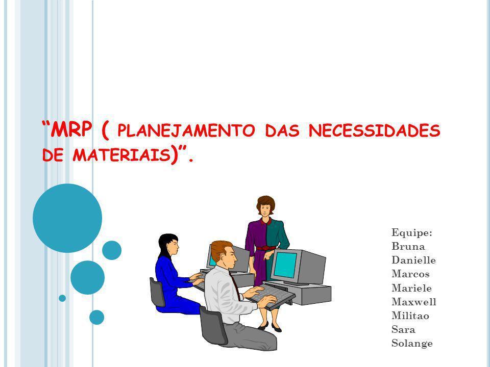 DESVANTAGENS DO MRP MRP I é o potencial perigo duma redução ou mesmo paragem da produção O sistema se torna complexo e não funciona como o esperado Não avaliação dos custos de colocação de ordens e de transportes que podem crescer
