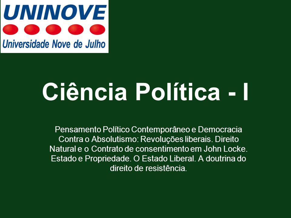 Ciência Política - I Pensamento Político Contemporâneo e Democracia Contra o Absolutismo: Revoluções liberais. Direito Natural e o Contrato de consent