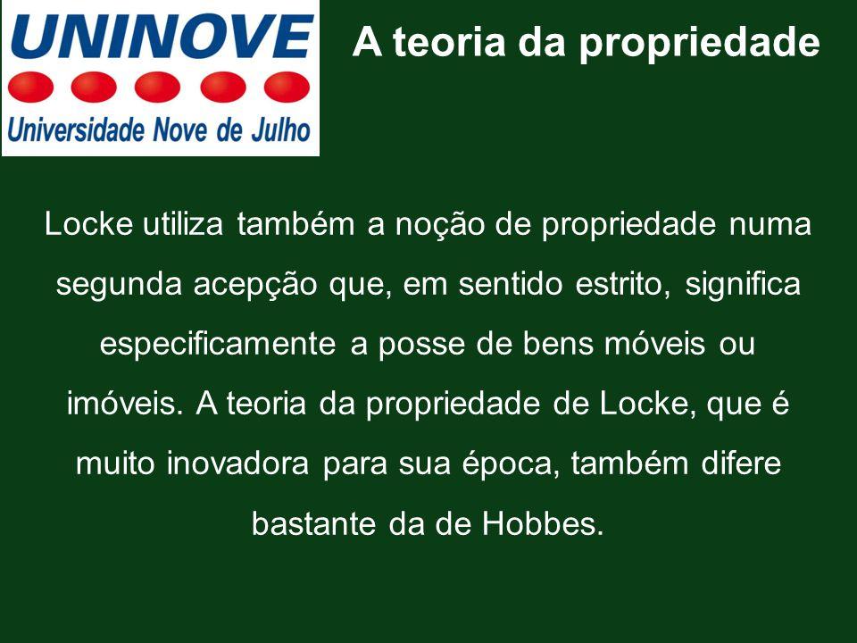 Locke utiliza também a noção de propriedade numa segunda acepção que, em sentido estrito, significa especificamente a posse de bens móveis ou imóveis.