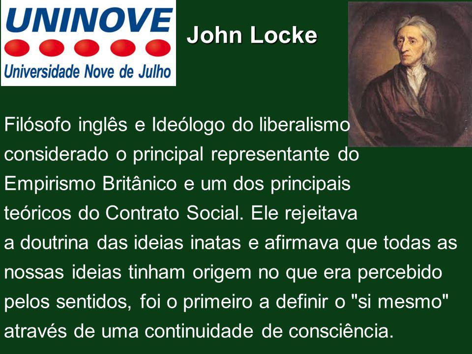 Filósofo inglês e Ideólogo do liberalismo considerado o principal representante do Empirismo Britânico e um dos principais teóricos do Contrato Social
