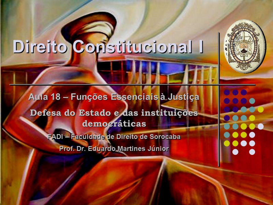 Direito Constitucional I Aula 18 – Funções Essenciais à Justiça Defesa do Estado e das instituições democráticas FADI – Faculdade de Direito de Soroca