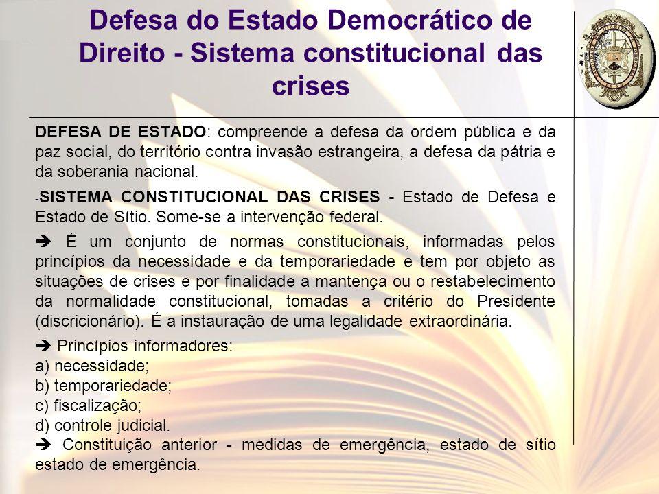 Defesa do Estado Democrático de Direito - Sistema constitucional das crises DEFESA DE ESTADO: compreende a defesa da ordem pública e da paz social, do