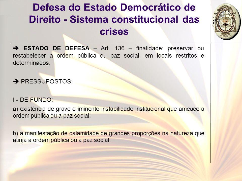 Defesa do Estado Democrático de Direito - Sistema constitucional das crises ESTADO DE DEFESA – Art. 136 – finalidade: preservar ou restabelecer a orde