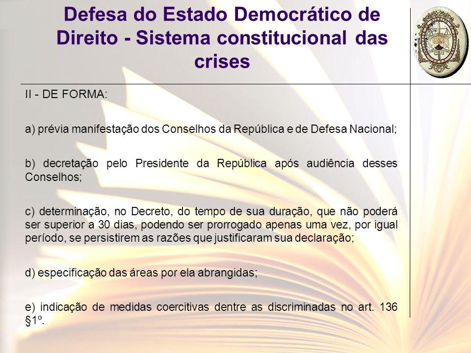 Defesa do Estado Democrático de Direito - Sistema constitucional das crises II - DE FORMA: a) prévia manifestação dos Conselhos da República e de Defe